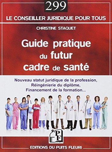 Guide pratique du futur cadre de santé : Nouveau statut juridique de la profession, réingénierie du diplôme, financement de la formation