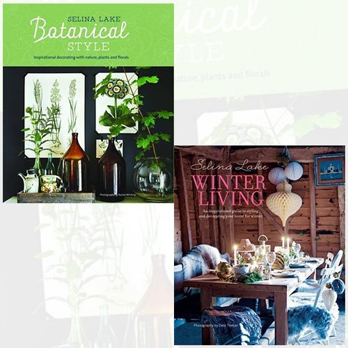 Selina Lake Collection Botanical Style and Selina Lake Winter Living 2 Books Bundle - Inspirational decorating with nature, plants and florals,An inspirational guide to styling and decorating your home for winter