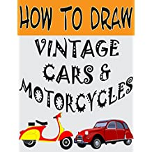 How To Draw Vintage Cars and Motorcycles: Learn to Draw (Step-by-Step Drawing Books)