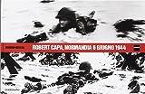 Robert Capa, Normandia 6 giugno 1944. Ediz. illustrata