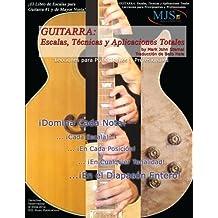 Guitarra: Escalas, Tecnicas Y Aplicaciones Totales: Lecciones Para Principiantes Y Professionales (GUITAR: Total Scales Techniques and Applications)