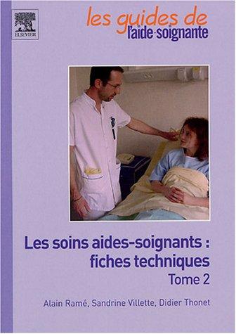 Les soins aides-soignants : fiches techniques : Tome 2