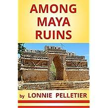 AMONG MAYA RUINS (English Edition)