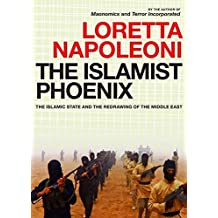 [(The Islamist Phoenix: IS and the Redrawing of the Middle East)] [Author: Loretta Napoleoni] published on (December, 2014)