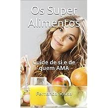 Os Super Alimentos: Cuide de si e de quem AMA (Portuguese Edition)