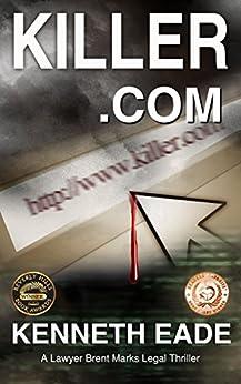 Legal Thriller: Killer.com: Winner of Best Legal Thriller, Beverly Hills Book Awards, Reader's Favorite Awards (Brent Marks Legal Thriller Series 5) (English Edition) di [Eade, Kenneth]