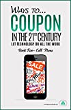 Ways to.Coupon in the 21st Century - Book Two - Cell Phone: Let Technology Do All the Work