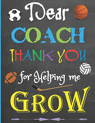 Dear Coach, Thank You For Helping Me Grow: Appreciation Sport Themed Notebook/Journal: Best Coach Ever: 6 Month Blank Daily Planner/Diary: Great for ... to the Coach how You enjoyed the Season.