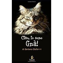 Ciao, io sono Gnà!: Diario di una gattina incompresa