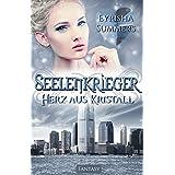 Seelenkrieger - Herz aus Kristall: Band 4 der Fantasy-Romance-Saga