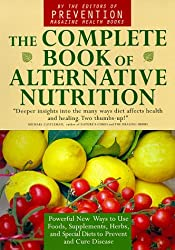 The Complete Book of Alternative Nutrition: Powerful New Ways to Use Foods, Supplements, Herbs and Special Diets to Prevent and Cure Disease