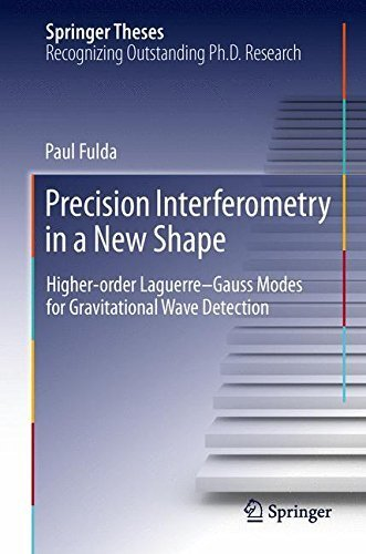 Precision Interferometry in a New Shape: Higher-order Laguerre-Gauss Modes for Gravitational Wave Detection (Springer Theses) by Paul Fulda (2013-09-13)