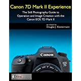 Canon 7D Mark II Experience - The Still Photography Guide to Operation and Image Creation with the Canon EOS 7D Mark II (English Edition)