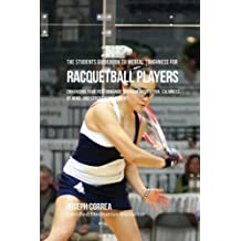 The Students Guidebook To Mental Toughness For  Racquetball Players: Enhancing Your Performance Through Meditation, Calmness Of Mind, And Stress Management