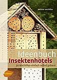 Ideenbuch Insektenhotels: 30 Nisthilfen einfach selbst gebaut