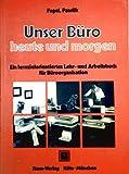 Unser Büro, heute und morgen. Ein lernorientiertes Lehr- und Arbeitsbuch für Büroorganisation.