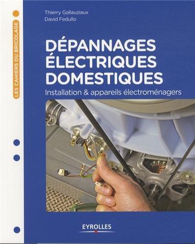 Dépannages électriques domestiques: Installation et appareils électroménagers.