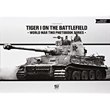 Tiger I on the Battlefield: World War Two Photobook Series: World War Two Photobook Series