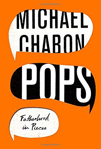 Pops. Fatherhood In Pieces por Chabon Michael