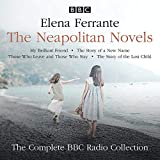 The Neapolitan Novels: My Brilliant Friend, The Story of a New Name, Those Who Leave and Those Who Stay & The Story of the Lost Child: The Complete BBC Radio Collection