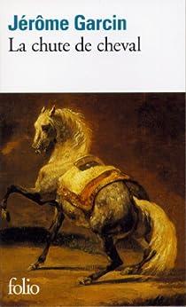 La chute de cheval par [Garcin, Jérôme]