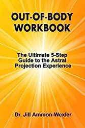 Out-of-Body Workbook: The Ultimate 5-Step Guide to the Astral Projection Experience by Dr. Jill Ammon-Wexler (2014-09-09)