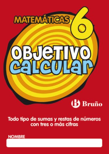 Objetivo calcular / Objective Calculate: Todo Tipo De Sumas Y Restas De Numeros Con Tres O Mas Cifras / All Kinds of Addition and Subtraction of Numbers With Three or More Numbers