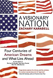 A Visionary Nation: Four Centuries of American Dreams and What Lies Ahead
