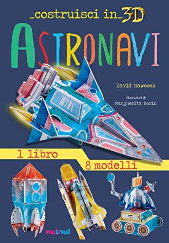 Astronavi. Costruisci in 3D. Con gadget. Ediz. a colori