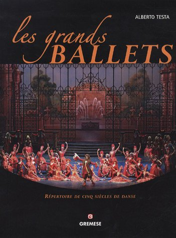 Les grands ballets: Répertoire de cinq siècles de danse par Testa Alberto