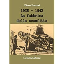 1935 - 1943, La fabbrica della sconfitta (Storia) (Italian Edition)