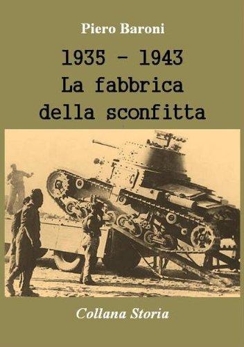 1935 - 1943, La fabbrica della sconfitta (Storia) di Piero Baroni