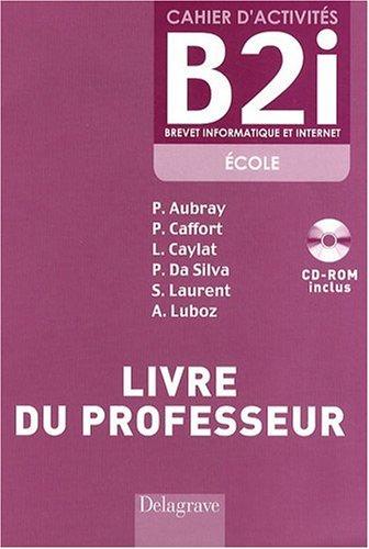 Cahier d'activités B2i : Livre du professeur, Brevet informatique et Internet (1Cédérom)