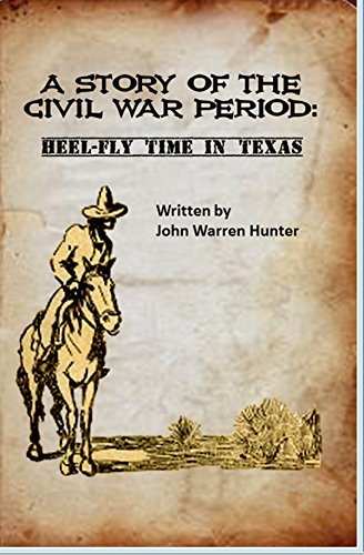 A STORY OF THE CIVIL WAR PERIOD: Heel-Fly Time in Texas (English Edition) -