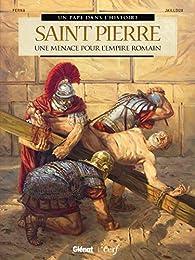 Saint Pierre : Une menace pour l'Empire romain par Bernard Lecomte