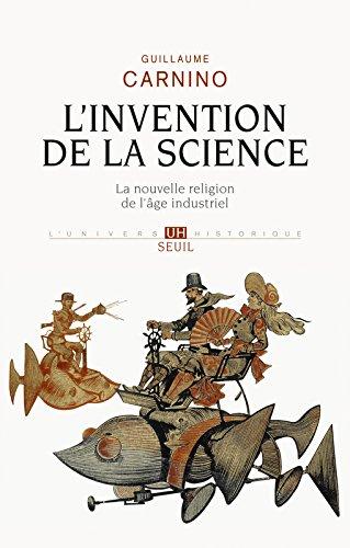 L'Invention de la science. La nouvelle religion de l'âge industriel par Guillaume Carnino