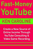 Fast-Money YouTube (Ways to Make Money via Video Marketing 2018): Create a New Source of Online Income Through YouTube Consulting & Video Game Recording