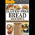 GLUTEN FREE BREAD RECIPES: Easy and Delicious Homemade Gluten Free Bread Recipes