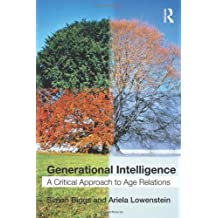 Generational Intelligence: A Critical Approach to Age Relations by Simon Biggs (2011-05-19)
