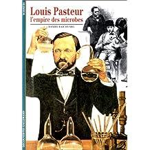 Louis Pasteur, l'empire des microbes