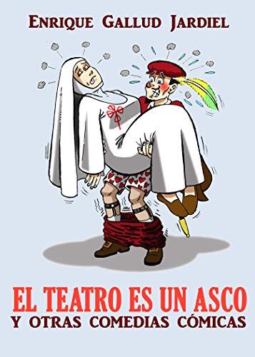 El teatro es un asco y otras comedias cómicas (Teatro para leer y reír nº 4) por Enrique Gallud Jardiel
