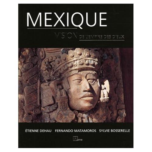 Mexique : Vision de l'empire des dieux