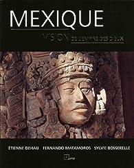 Mexique : Vision de l'empire des dieux par Sylvie Bosserrelle