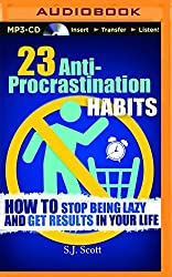 23 Anti-Procrastination Habits: How to Stop Being Lazy and Get Results in Your Life by S.J. Scott (2014-06-01)