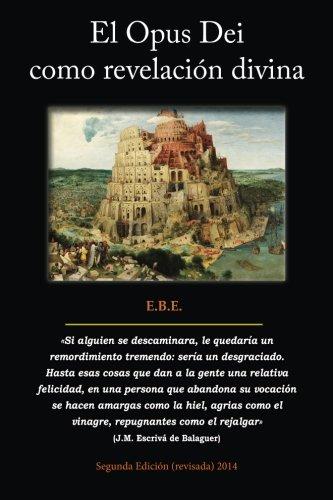 El Opus Dei como revelacion divina: Análisis de su teología y  las consecuencias en su historia  y en las personas