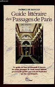 Guide littéraire des passages de Paris par Patrice de Moncan