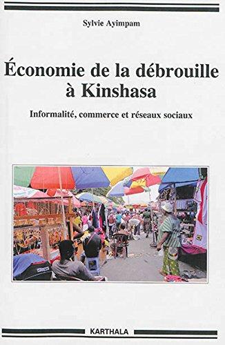 Economie de la débrouille à Kinshasa. Informalité, commerce et réseaux sociaux