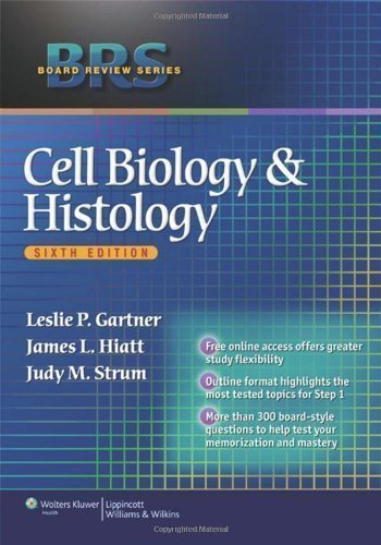 BRS Cell Biology and Histology (Board Review Series) 6th (sixth) Edition by Gartner PhD, Leslie P., Hiatt PhD, James L., Strum PhD, Judy published by Lippincott Williams & Wilkins (2010)