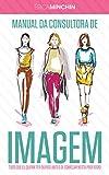 Manual da Consultora de Imagem: Tudo que eu queria ter ouvido antes de começar nesta profissão (Portuguese Edition)