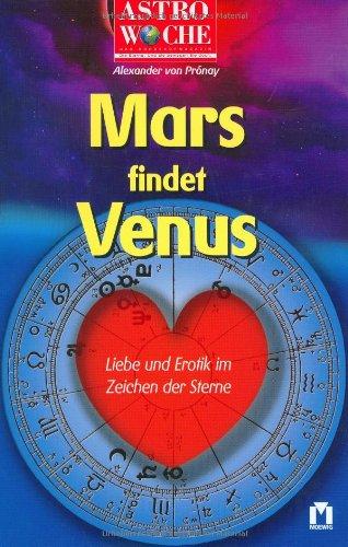 Mars findet Venus: Liebe und Erotik im Zeichen der Sterne